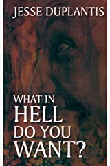What in Hell Do You Want?: Discover the Danger of Deception Paperback