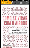 Como se virar com o Airbnb: O guia definitivo para viajar usando a maior plataforma de hospedagem do mundo. (Como se virar... Livro 1)