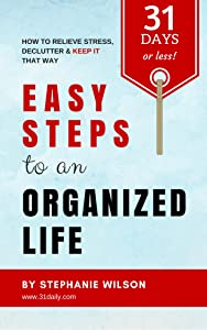 Easy Steps to an Organized Life in 31 Days or Less
