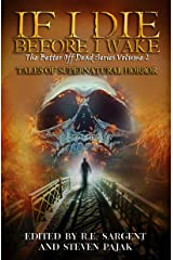If I Die Before I Wake: Tales of Supernatural Horror (The Better Off Dead Series Book 2) Kindle Edition