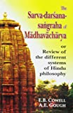 The Sarva-Darsana-Sangraha of Madhavacharya: Review of the Different Systems of the Hindu Philosophy