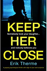 Keep Her Close: A gripping psychological thriller with edge-of-your-seat suspense Kindle Edition