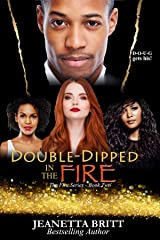Double-Dipped in the Fire (The Fire Series Book Two) Kindle Edition
