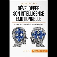 Développer son intelligence émotionnelle: Conseils pour mettre ses émotions à contribution (Coaching pro t. 20) (French Edition)