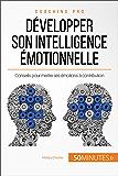 Développer son intelligence émotionnelle: Conseils pour mettre ses émotions à contribution (Coaching pro t. 20)