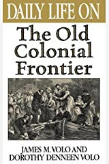 Daily Life on the Old Colonial Frontier: Hardcover