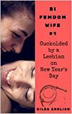 Cuckolded by a Lesbian on New Year's Day: Wife enslaves, whips, and humiliates her chaste husband, then cuckolds him with her lesbian BFF (Bi Femdom Wife Book 1)