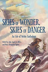 Skies of Wonder, Skies of Danger: An Isle of Write Anthology Kindle Edition