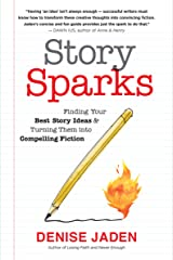 Story Sparks: Finding Your Best Story Ideas and Turning Them into Compelling Fiction Kindle Edition