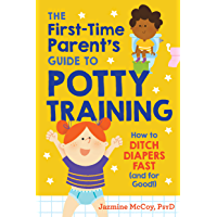 The First-Time Parent's Guide to Potty Training: How to Ditch Diapers Fast (and for Good!) (English Edition)