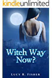 Witch Way Now?: A Paranormal Romance