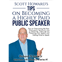 Scott Howard's Tips on Becoming a Highly Paid Public Speaker: Tips on Overcoming the Fear of Speaking, Preparing and Presenting Your Speech and Getting ... Speak (Interviews with Influencers Book 1)