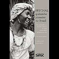 Frechal, quilombo pioneiro no Brasil: da escravidão ao reconhecimento de uma comunidade afrodescendente