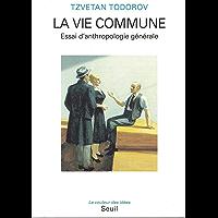 La Vie commune. Essai d'anthropologie générale (COULEUR IDEES) (French Edition)