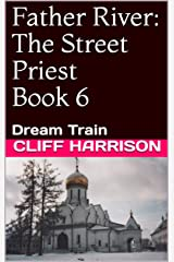 Father River: The Street Priest Book 6: Dream Train (Father River Series) Kindle Edition
