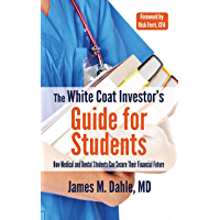 The White Coat Investor's Guide for Students: How Medical and Dental Students Can Secure Their Financial Future (The…