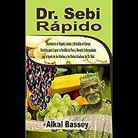 Dr. Sebi Rápido: Desintoxica el Hígado, Limpia y Revitaliza el Cuerpo Eléctrico para Lograr la Pérdida de Peso y…