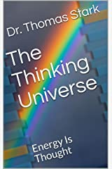 The Thinking Universe: Energy Is Thought (The Truth Series Book 3) Kindle Edition