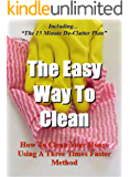 The Easy Way To Clean: How to clean your house using a three times faster method - Including... the 15 minute de-clutter…