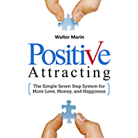 Positive Attracting: The Simple Seven Step System for More Love, Money, and Happiness