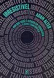 Irresistível: Por que você é viciado em tecnologia e como lidar com ela