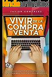 Vivir de la compra venta: Cómo ganar dinero por internet vendiendo de segunda mano en portales de compraventa (Ganar dinero extra con marketplaces nº 6) (Spanish Edition)