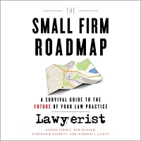 The Small Firm Roadmap: A Survival Guide to the Future of Your Law Practice
