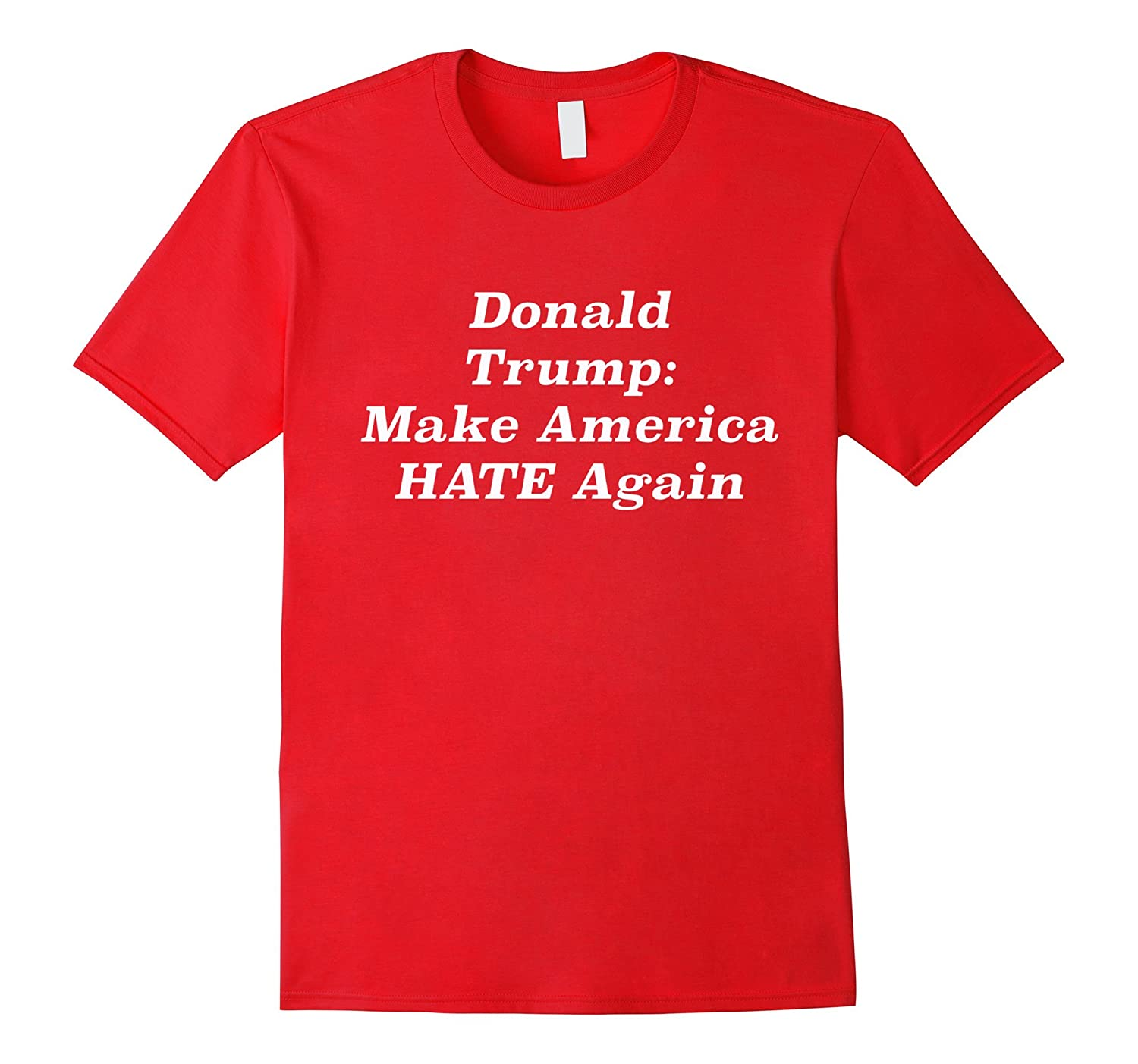 Donald Trump will Make America Hate Again T-shirt 2016 Anti-CD
