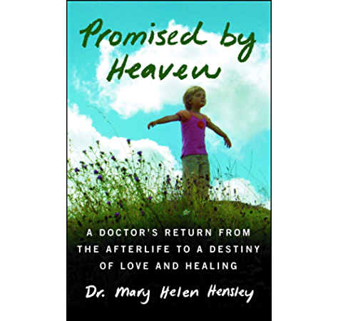 Promised By Heaven A Doctor S Return From The Afterlife To A Destiny Of Love And Healing Kindle Edition By Hensley Mary Helen Religion Spirituality Kindle Ebooks Amazon Com