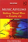 Music Asylums: Wellbeing Through Music in Everyday Life (Music and Change: Ecological Perspectives)