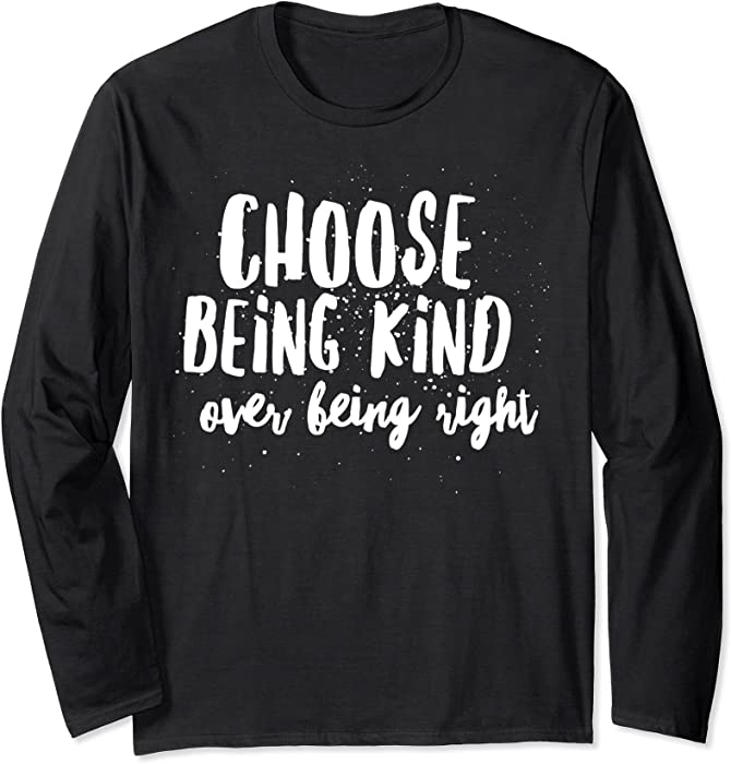fa040e4871c Amazon.com  Unisex Choose being Kind are being Right - Kind Kindness Saying  Small Black  Clothing