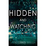 Hidden and Watching: A gripping mystery packed with action and suspense (A Reece Cannon Thriller Book 4)