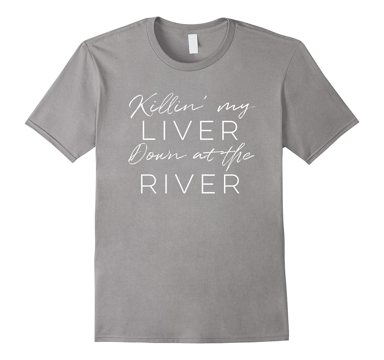 Killin My Liver At The River T-Shirt Float Camp Vacation tee-CD