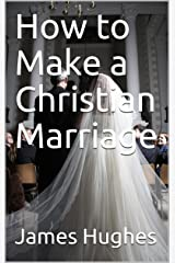 How to Make a Christian Marriage Kindle Edition
