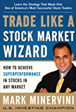 Trade Like a Stock Market Wizard: How to Achieve Super Performance in Stocks in Any Market (Business Books)