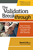 The Validation Breakthrough, Third Edition: Simple Techniques for Communicating with People with Alzheimer's and Other Dementias
