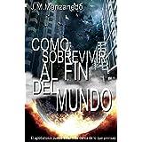 Como sobrevivir al fin del mundo (Spanish Edition)