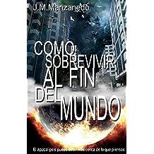 Como sobrevivir al fin del mundo (Spanish Edition) Aug 21, 2015