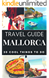 Mallorca 2019 : 20 Cool Things to do during your Trip to Mallorca: Top 20 Local Places You Can't Miss! (Travel Guide Mallorca- Spain)