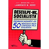 Desculpe-Me Socialista: Desmascarando as 50 mentiras mais contadas pela esquerda