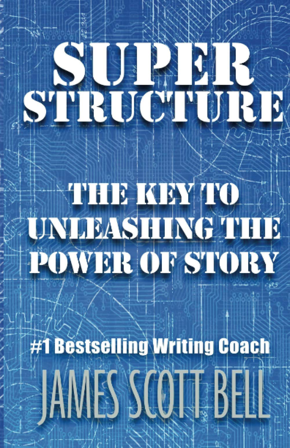Super Structure: The Key to Unleashing the Power of Story (Bell on Writing)