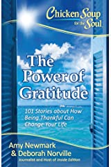 Chicken Soup for the Soul: The Power of Gratitude: 101 Stories about How Being Thankful Can Change Your Life Kindle Edition