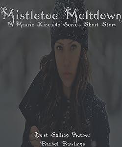 Mistletoe Meltdown: A Maurin Kincaide Series Short Story (The Maurin Kincaide Series)