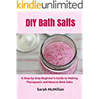 DIY Bath Salts: A Step by Step Beginner's Guide to Making Therapeutic and Natural Bath Salts (DIY and Hobbies) (English Edition)