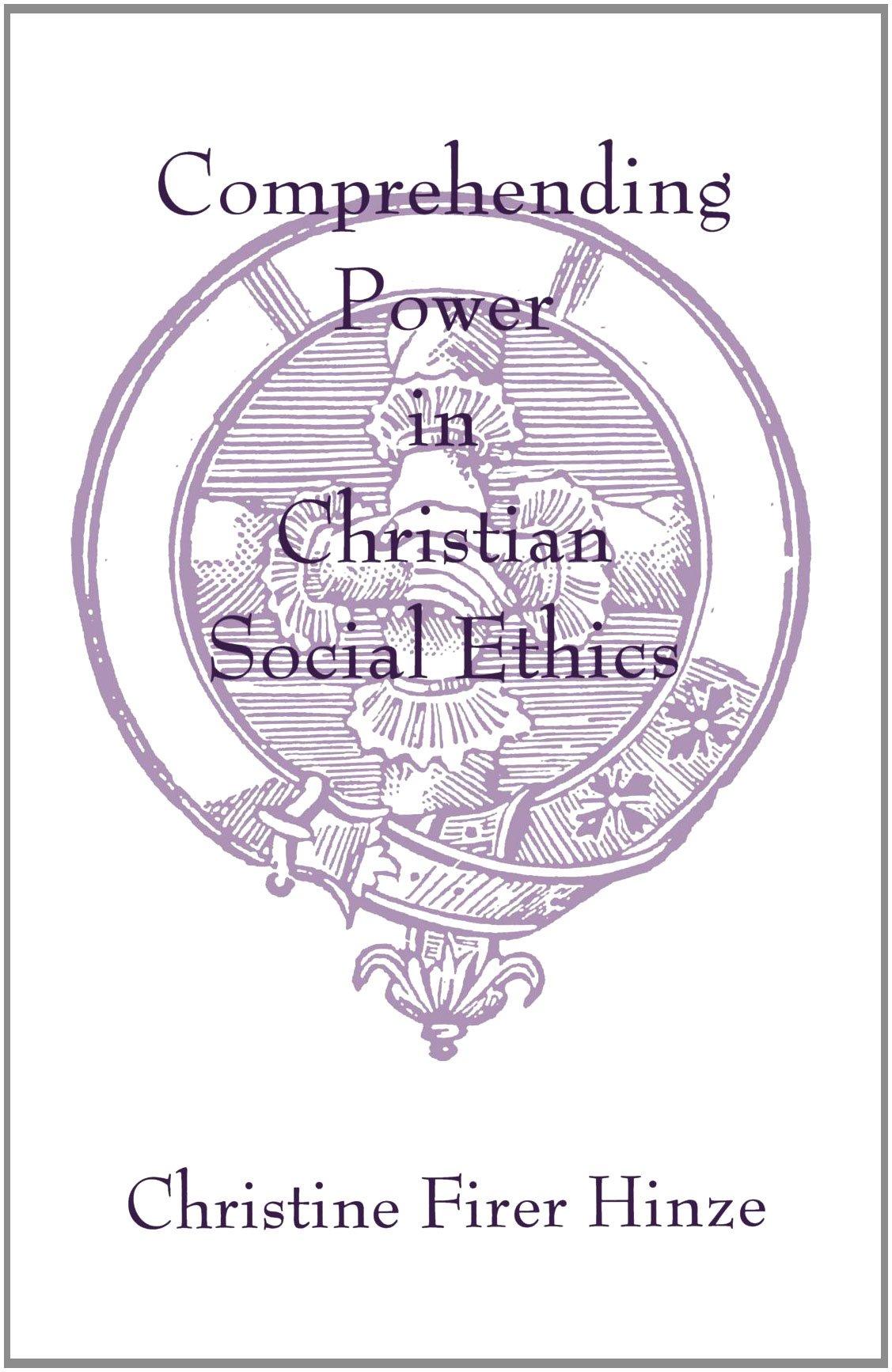 Comprehending Power in Christian Social Ethics (AAR Academy Series)