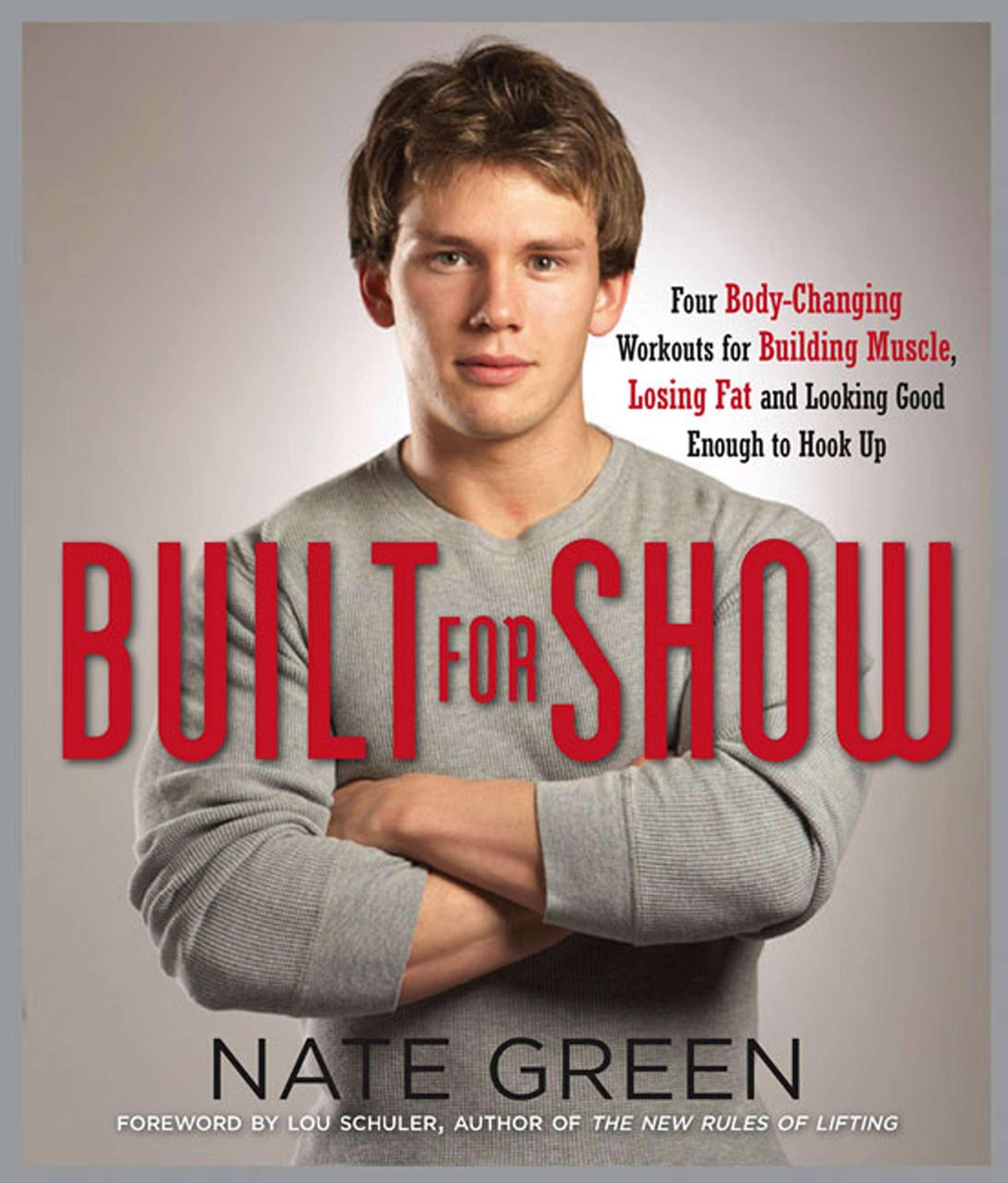 Download Built for Show: Four Body-Changing Workouts for Building Muscle, Losing Fat, andLooking Good Eno ugh to Hook Up ebook