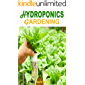 HYDROPONICS GARDENING: An Effective Step By Step Guide For Beginners & Seniors To Quickly Create A Cheap Hydroponic System At Home To Grow Fruits, Vegetables & Herbs In Your Viable Hydroponic Garden.