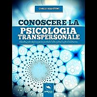 Conoscere la psicologia transpersonale: Storia, princìpi e protagonisti della psicologia del futuro (Italian Edition)