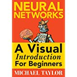 Machine Learning with Neural Networks: An In-depth Visual Introduction with Python: Make Your Own Neural Network in Python: A