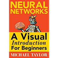 Machine Learning with Neural Networks: An In-depth Visual Introduction with Python: Make Your Own Neural Network in Python: A Simple Guide on Machine Learning with Neural Networks. (English Edition)